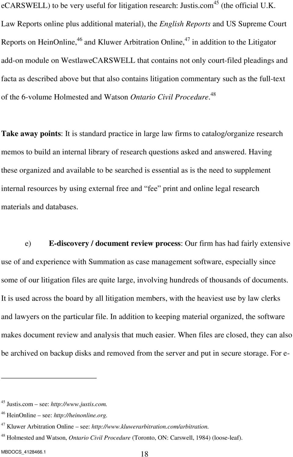 WestlaweCARSWELL that contains not only court-filed pleadings and facta as described above but that also contains litigation commentary such as the full-text of the 6-volume Holmested and Watson