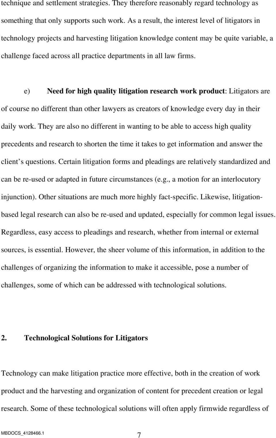 firms. e) Need for high quality litigation research work product: Litigators are of course no different than other lawyers as creators of knowledge every day in their daily work.