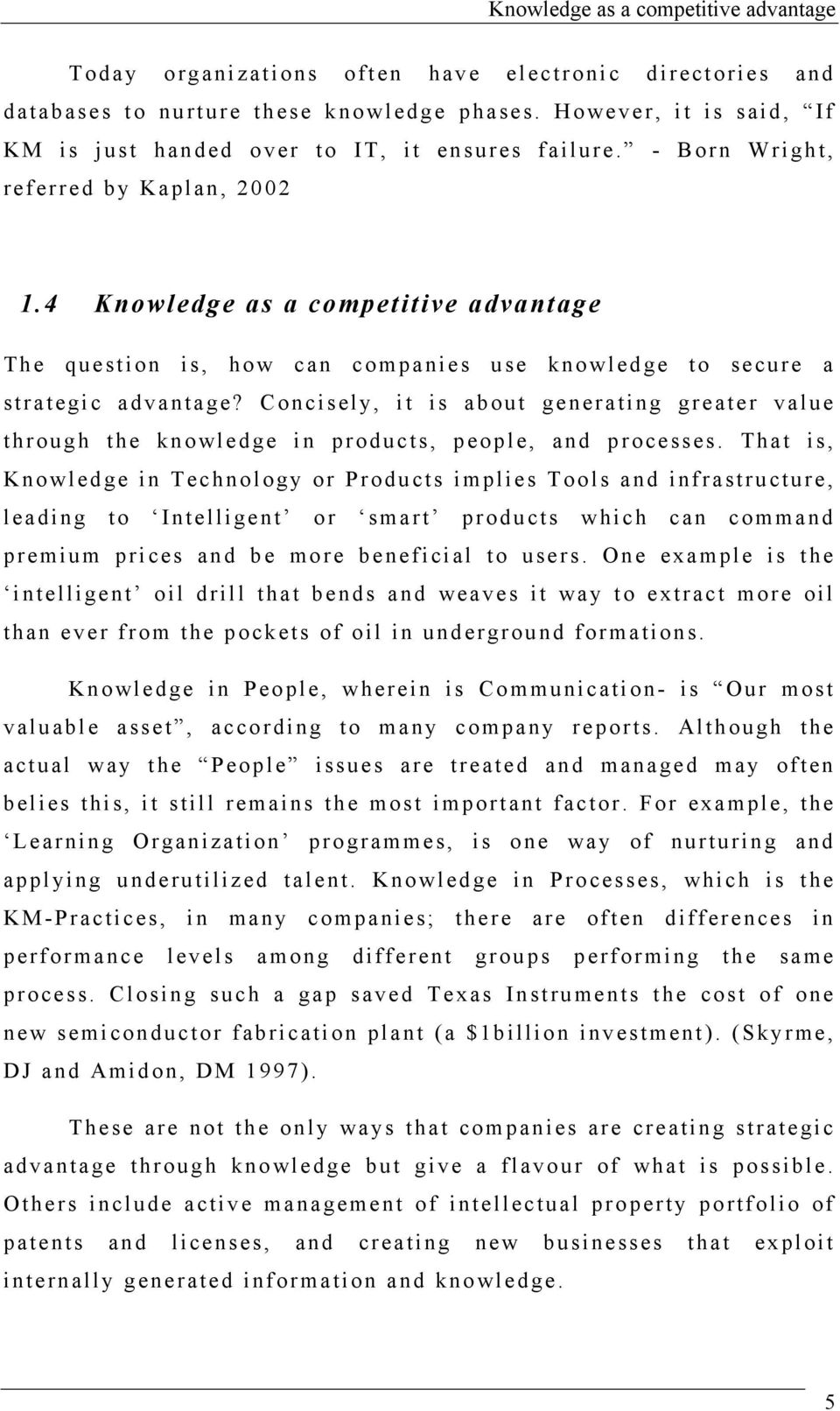 4 Knowledge as a competitive advantage The question is, how can companies use knowledge to secure a strategic advantage?