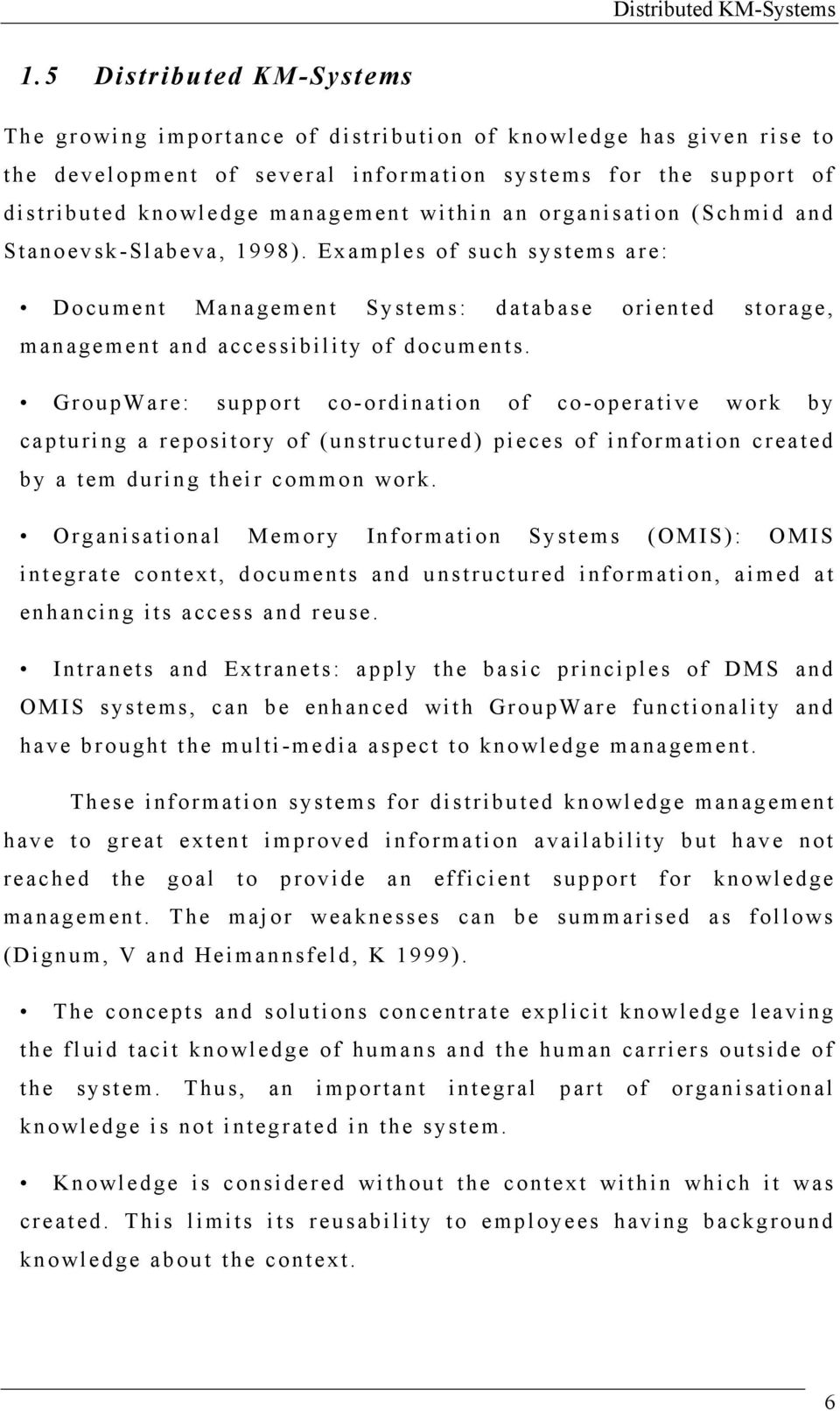within an organisation (Schmid and Stanoevsk-Slabeva, 1998). Examples of such systems are: Document Management Systems: database oriented storage, management and accessibility of documents.