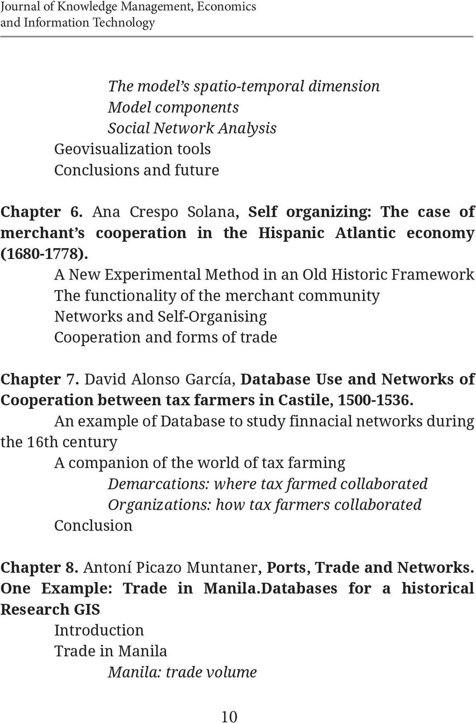 A New Experimental Method in an Old Historic Framework The functionality of the merchant community Networks and Self-Organising Cooperation and forms of trade Chapter 7.