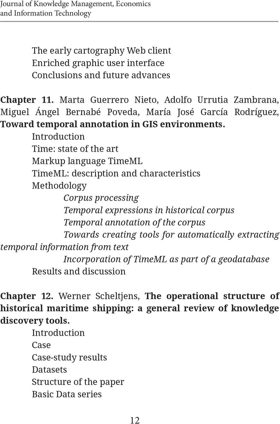 Introduction Time: state of the art Markup language TimeML TimeML: description and characteristics Methodology Corpus processing Temporal expressions in historical corpus Temporal annotation of the