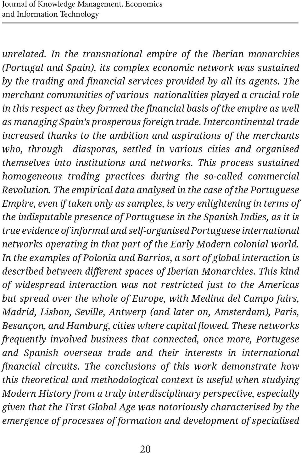 The merchant communities of various nationalities played a crucial role in this respect as they formed the financial basis of the empire as well as managing Spain s prosperous foreign trade.