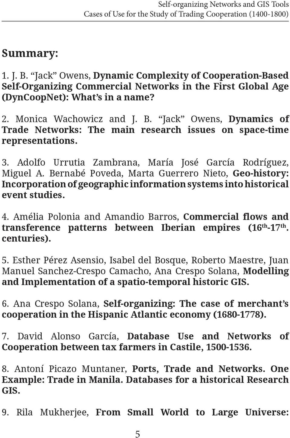 Jack Owens, Dynamics of Trade Networks: The main research issues on space-time representations. 3. Adolfo Urrutia Zambrana, María José García Rodríguez, Miguel A.