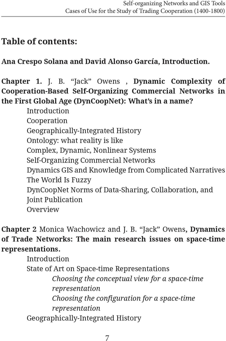 Introduction Cooperation Geographically-Integrated History Ontology: what reality is like Complex, Dynamic, Nonlinear Systems Self-Organizing Commercial Networks Dynamics GIS and Knowledge from