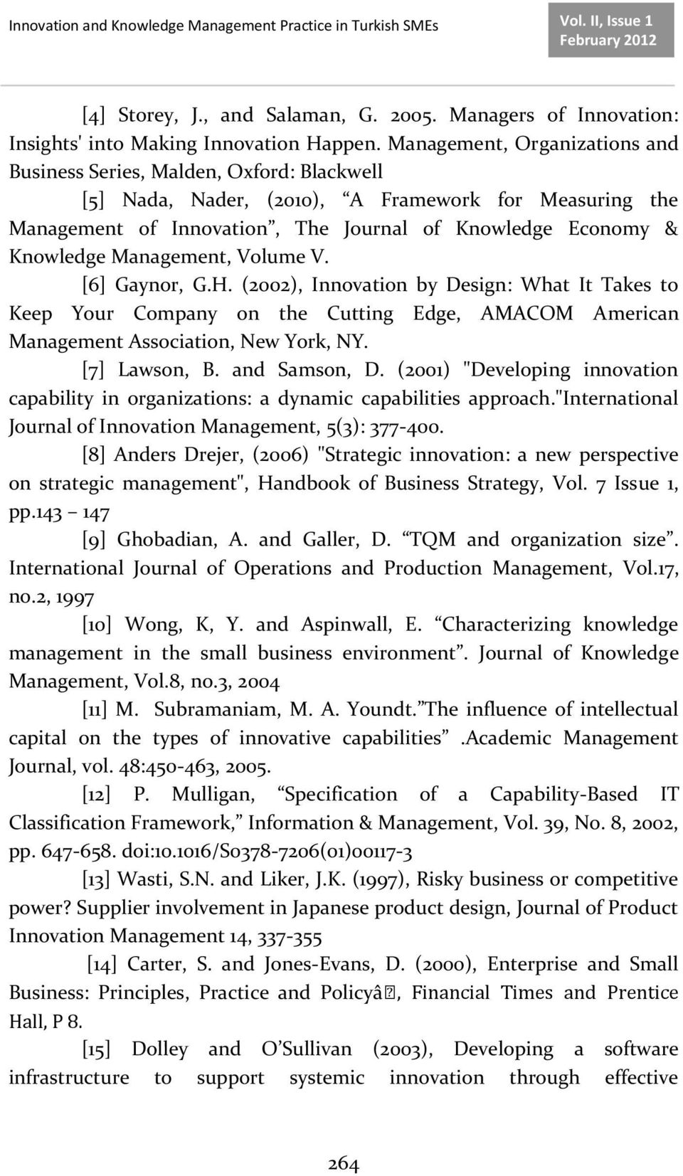 Management, Volume V. [6] Gaynor, G.H. (2002), Innovation by Design: What It Takes to Keep Your Company on the Cutting Edge, AMACOM American Management Association, New York, NY. [7] Lawson, B.