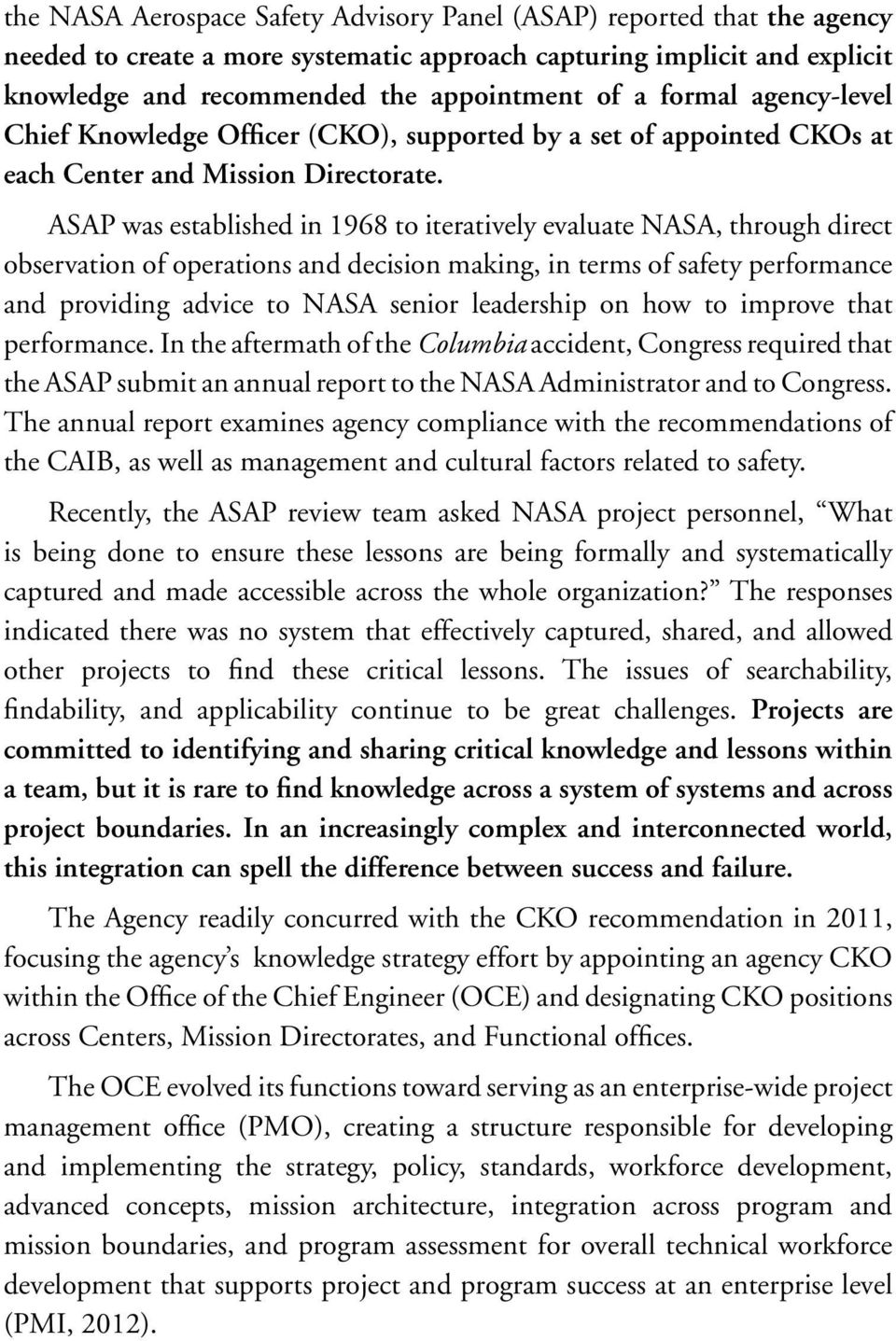 ASAP was established in 1968 to iteratively evaluate NASA, through direct observation of operations and decision making, in terms of safety performance and providing advice to NASA senior leadership