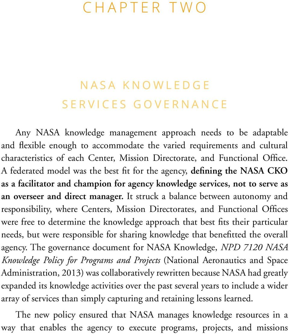 A federated model was the best fit for the agency, defining the NASA CKO as a facilitator and champion for agency knowledge services, not to serve as an overseer and direct manager.
