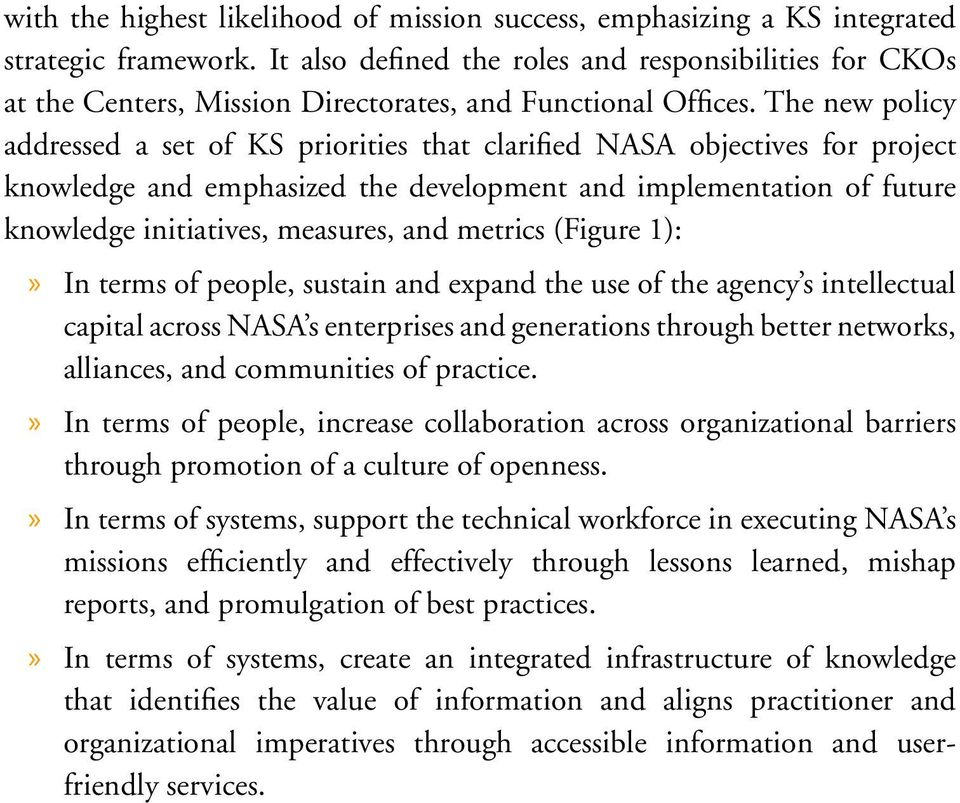 The new policy addressed a set of KS priorities that clarified NASA objectives for project knowledge and emphasized the development and implementation of future knowledge initiatives, measures, and