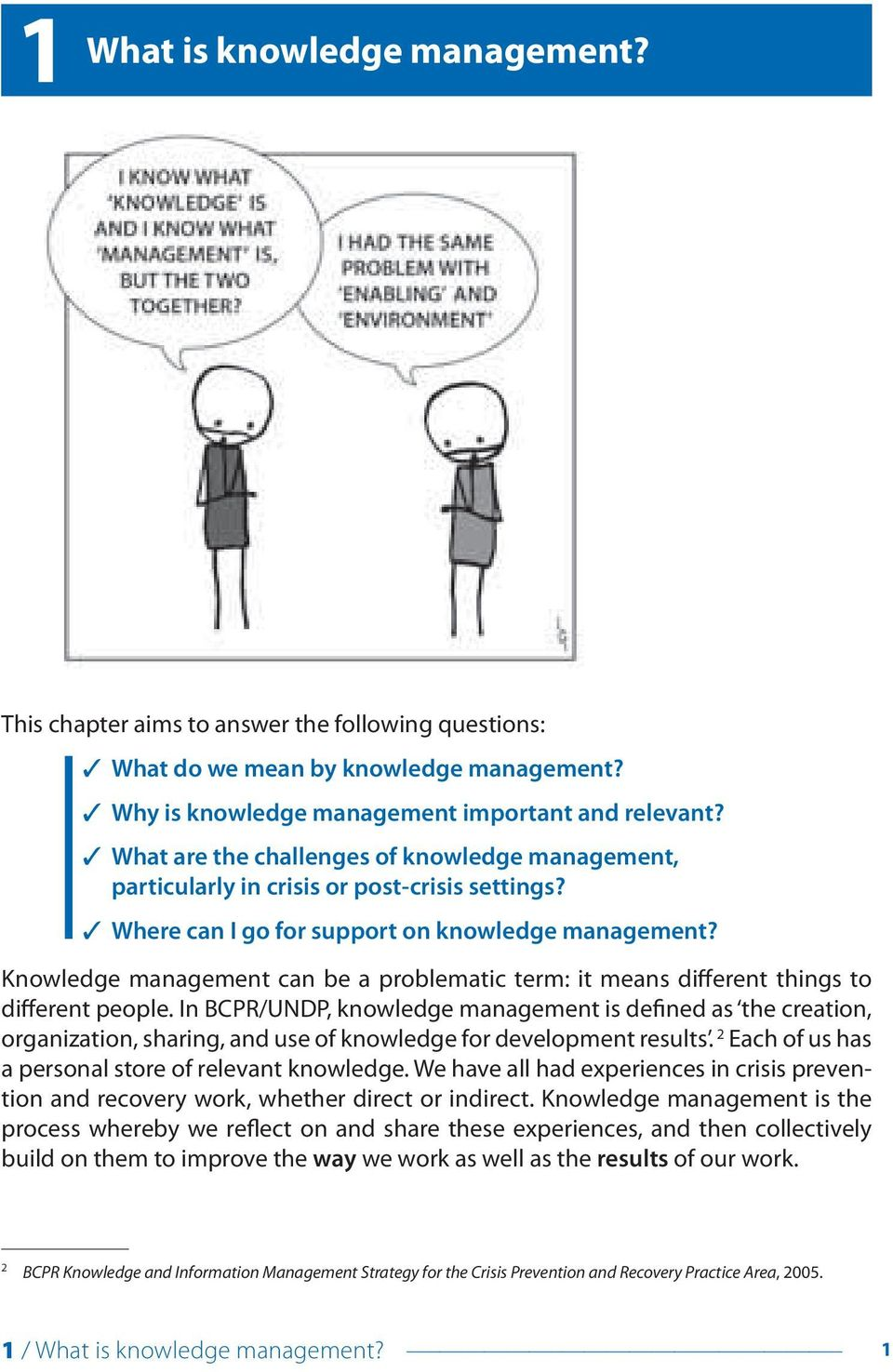 Knowledge management can be a problematic term: it means different things to different people.