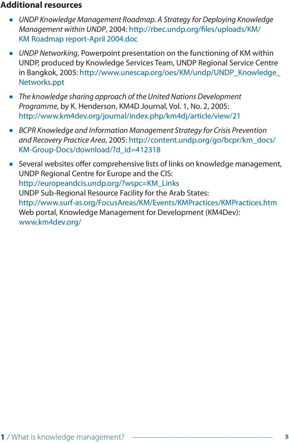 org/oes/km/undp/undp_knowledge_ Networks.ppt The knowledge sharing approach of the United Nations Development Programme, by K. Henderson, KM4D Journal, Vol. 1, No. 2, 2005: http://www.km4dev.