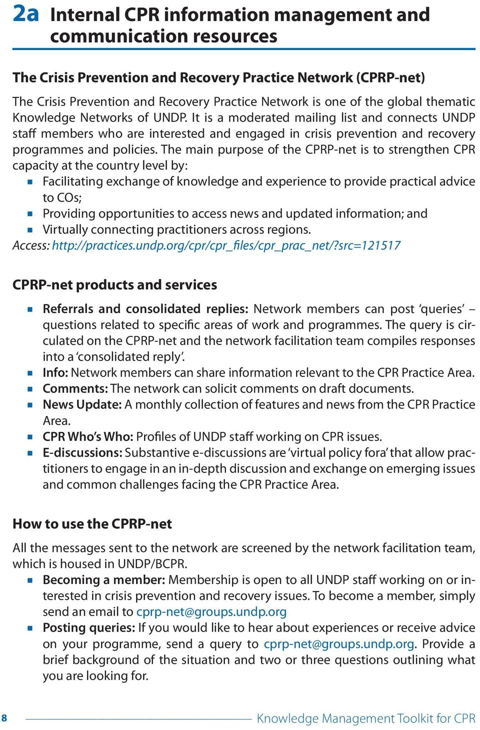 The main purpose of the CPRP-net is to strengthen CPR capacity at the country level by: Facilitating exchange of knowledge and experience to provide practical advice to COs; Providing opportunities