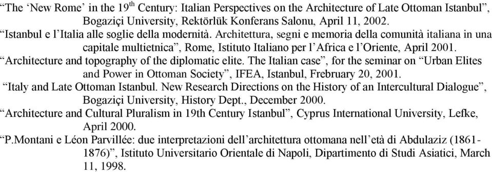 Architecture and topography of the diplomatic elite. The Italian case, for the seminar on Urban Elites and Power in Ottoman Society, IFEA, Istanbul, Frebruary 20, 2001.