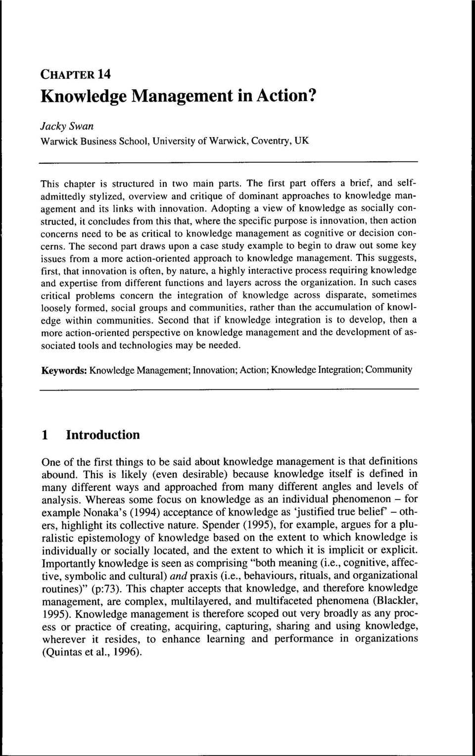 Adopting a view of knowledge as socially constructed, it concludes from this that, where the specific purpose is innovation, then action concerns need to be as critical to knowledge management as