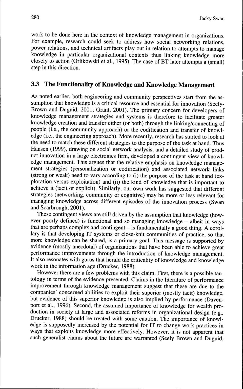 contexts thus linking knowledge more closely to action (Orlikowski et al., 1995). The case of BT later attempts a (small) step in this direction. 3.