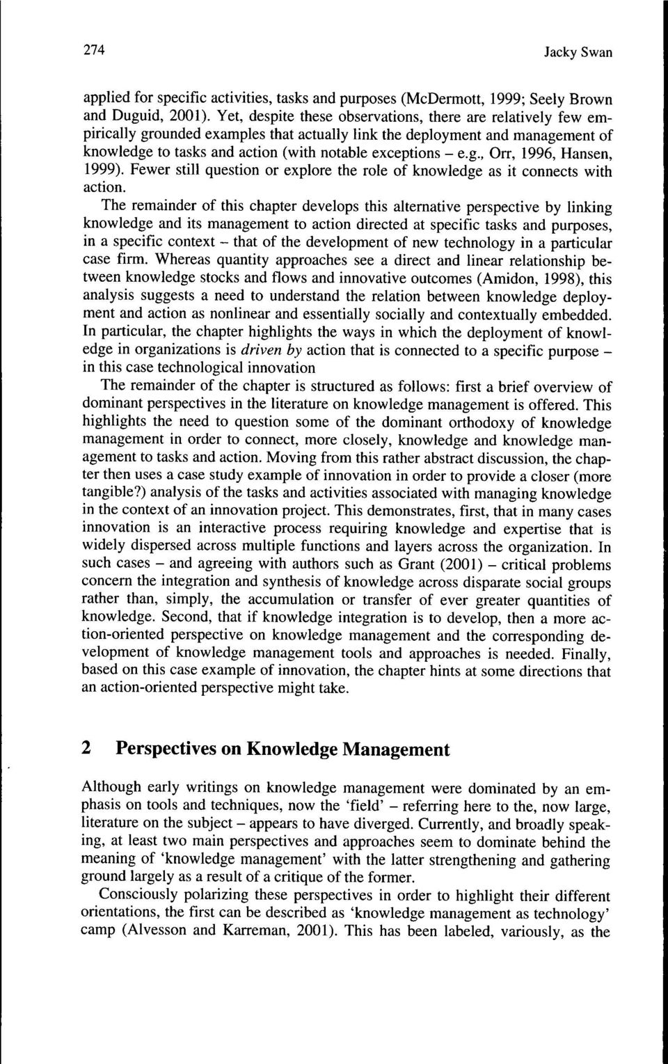 g., Orr, 1996, Hansen, 1999). Fewer still question or explore the role of knowledge as it connects with action.