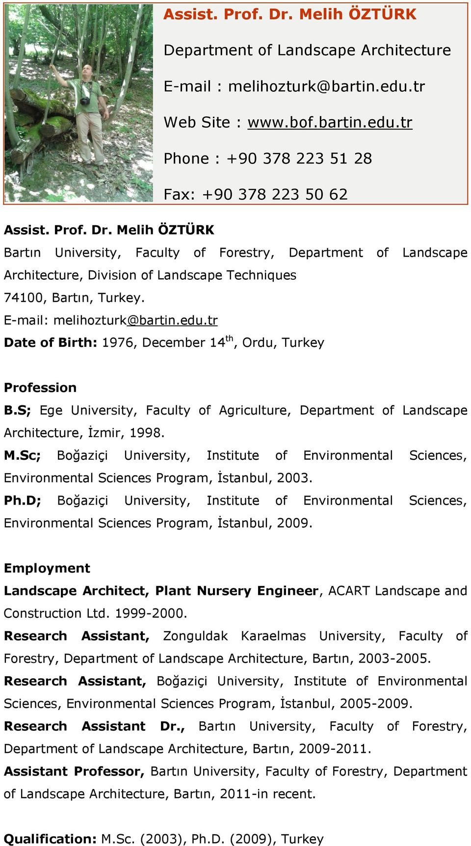 Sc; Boğaziçi University, Institute of Environmental Sciences, Environmental Sciences Program, İstanbul, 2003. Ph.