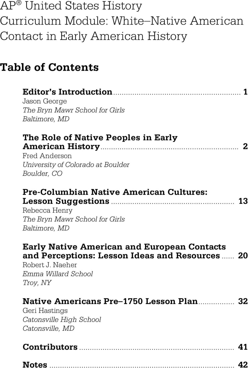 .. 2 Fred Anderson University of Colorado at Boulder Boulder, CO Pre-Columbian Native American Cultures: Lesson Suggestions.