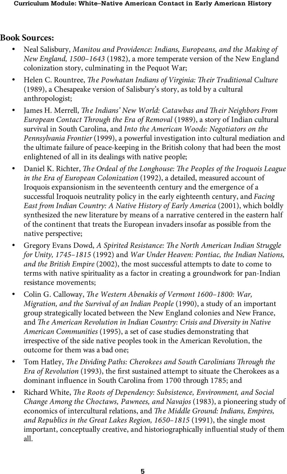 Merrell, The Indians New World: Catawbas and Their Neighbors From European Contact Through the Era of Removal (1989), a story of Indian cultural survival in South Carolina, and Into the American