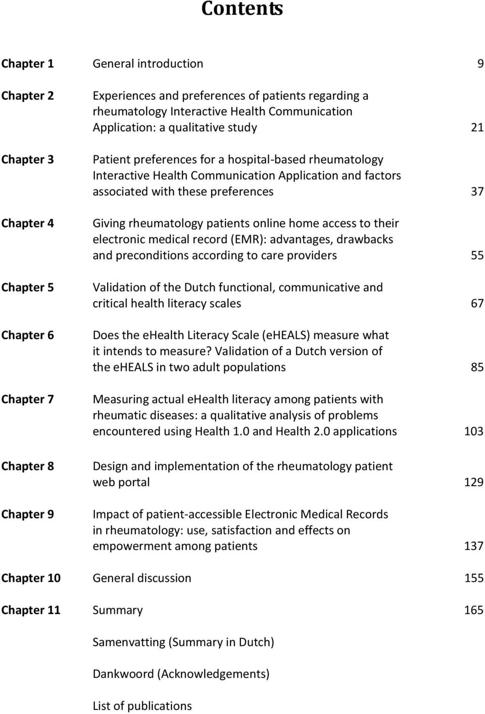 preferences 37 Giving rheumatology patients online home access to their electronic medical record (EMR): advantages, drawbacks and preconditions according to care providers 55 Validation of the Dutch