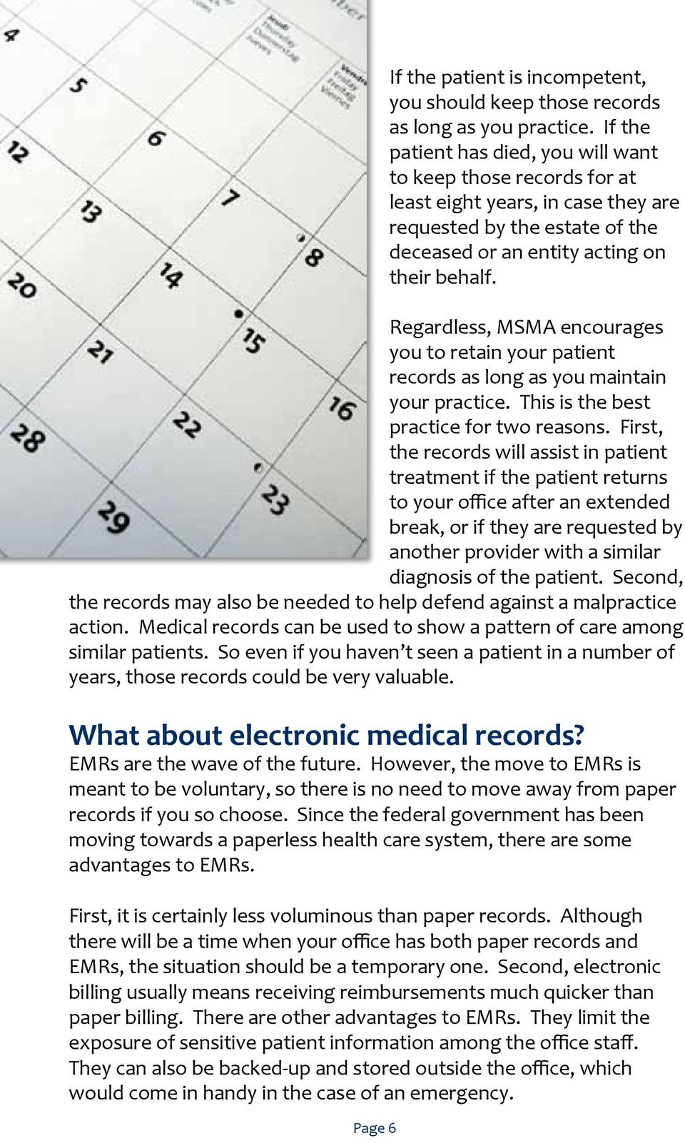 Regardless, MSMA encourages you to retain your patient records as long as you maintain your practice. This is the best practice for two reasons.