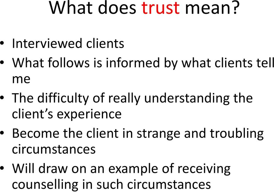 The difficulty of really understanding the client s experience Become