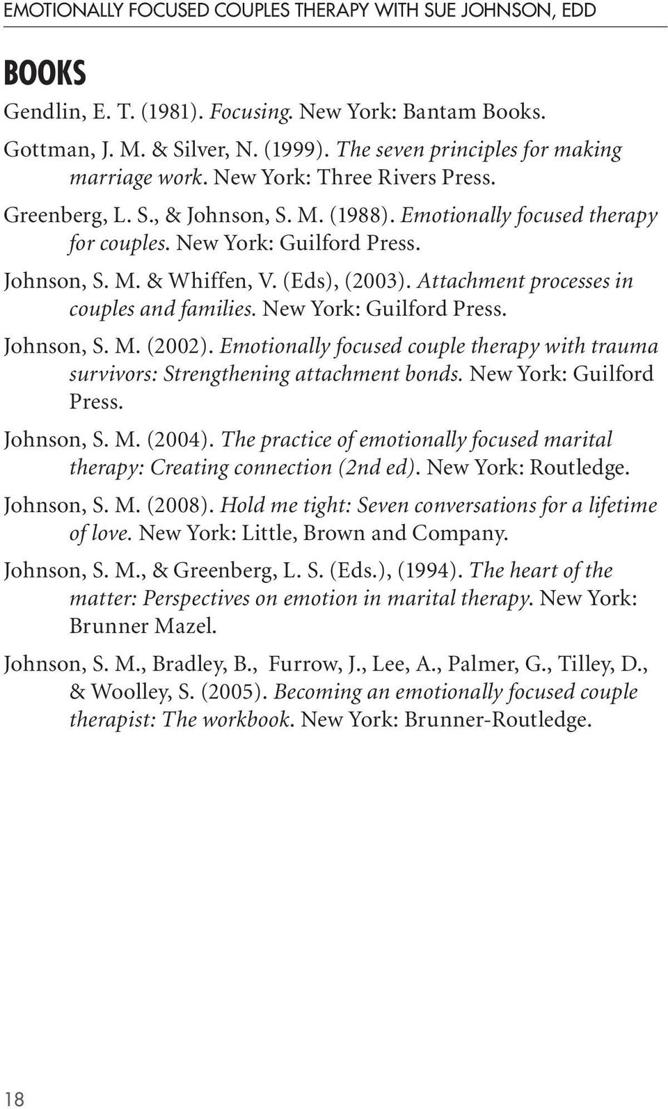 (Eds), (2003). Attachment processes in couples and families. New York: Guilford Press. Johnson, S. M. (2002). Emotionally focused couple therapy with trauma survivors: Strengthening attachment bonds.