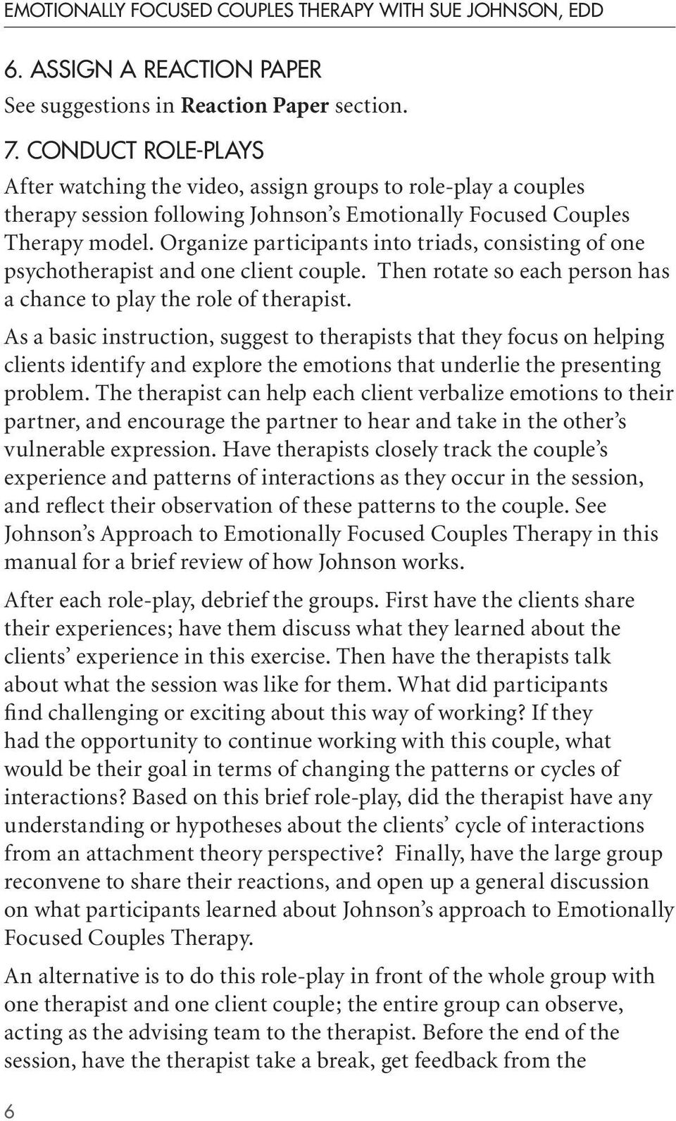 Organize participants into triads, consisting of one psychotherapist and one client couple. Then rotate so each person has a chance to play the role of therapist.