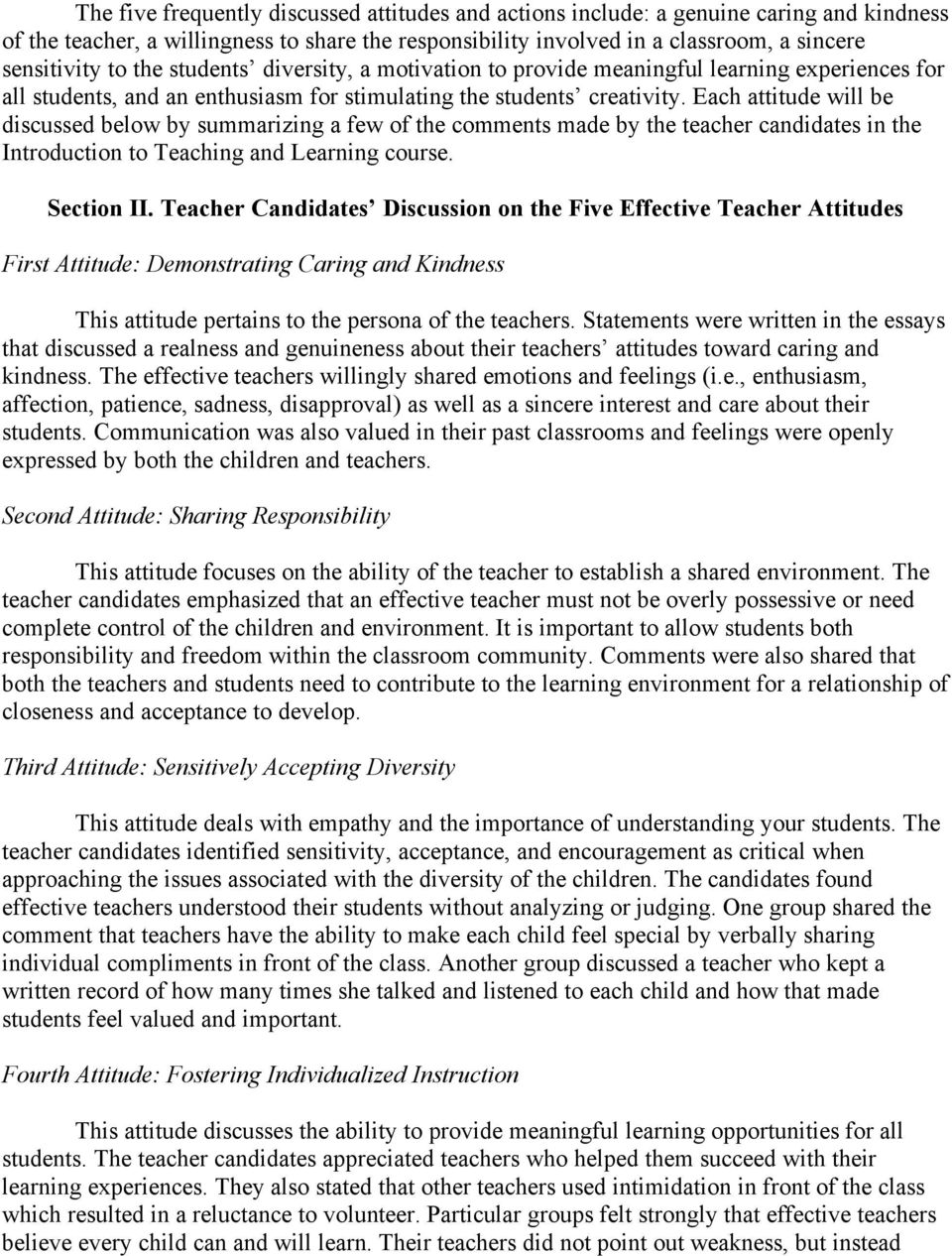Each attitude will be discussed below by summarizing a few of the comments made by the teacher candidates in the Introduction to Teaching and Learning course. Section II.
