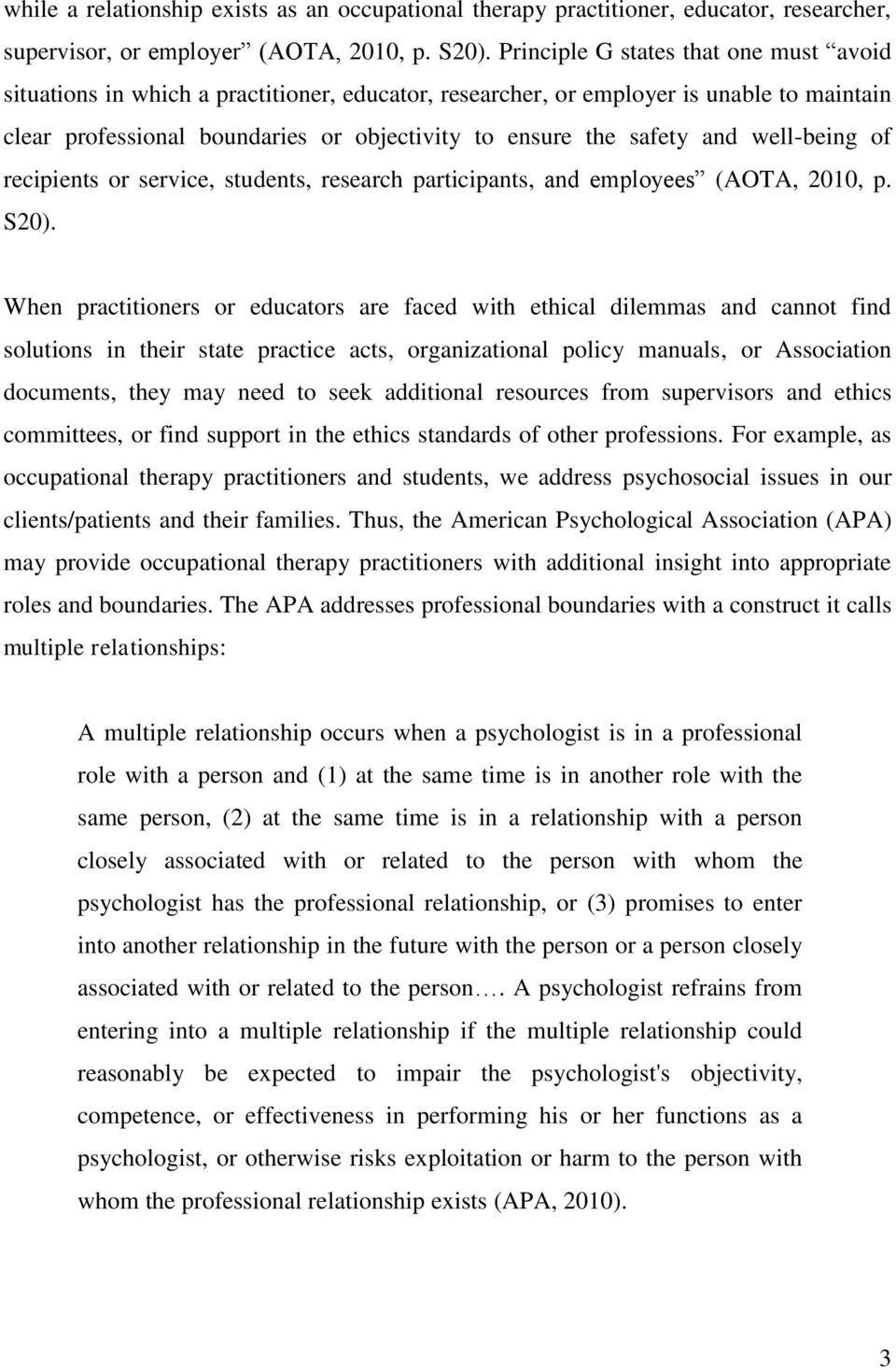 and well-being of recipients or service, students, research participants, and employees (AOTA, 2010, p. S20).