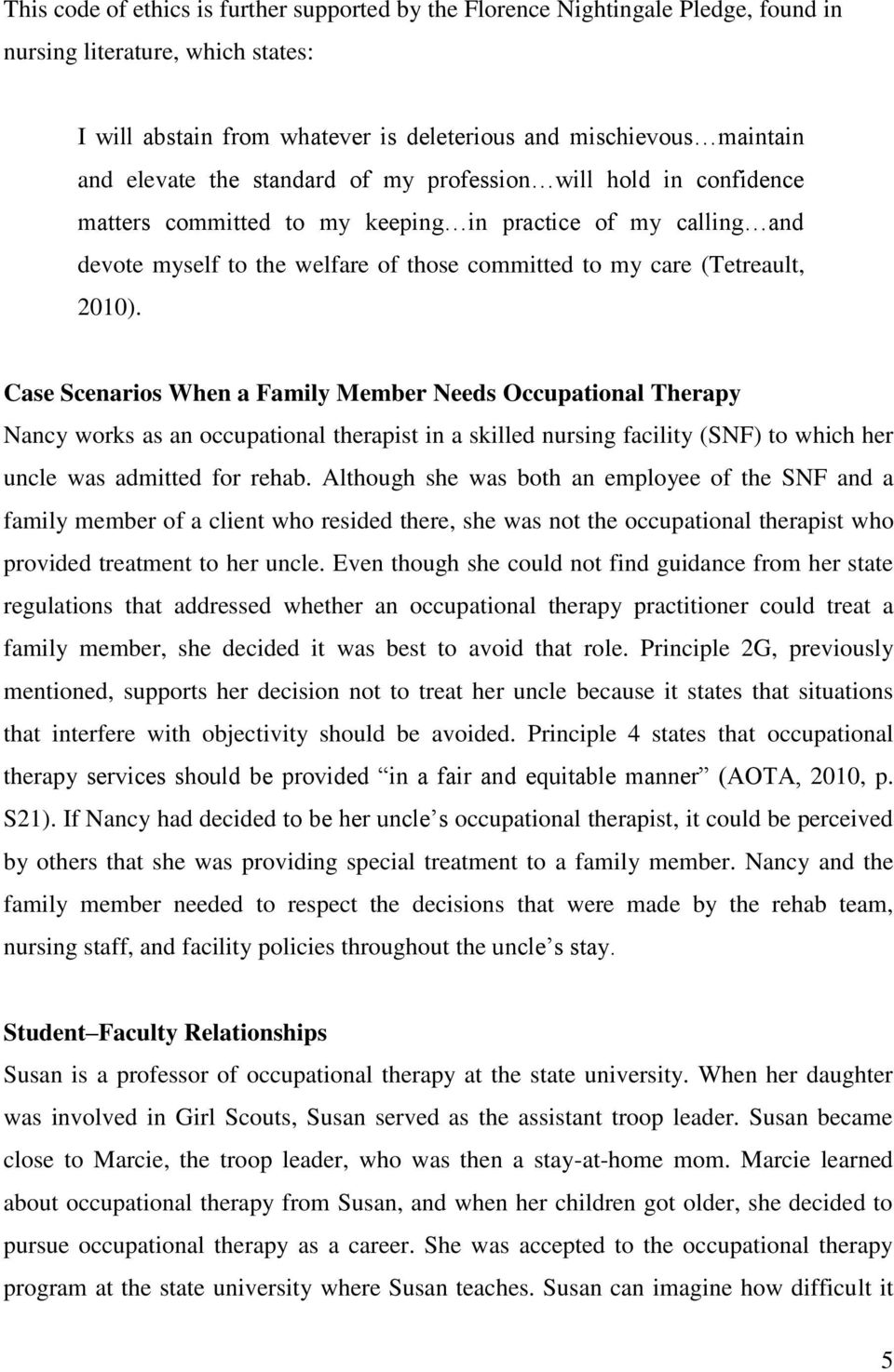 2010). Case Scenarios When a Family Member Needs Occupational Therapy Nancy works as an occupational therapist in a skilled nursing facility (SNF) to which her uncle was admitted for rehab.
