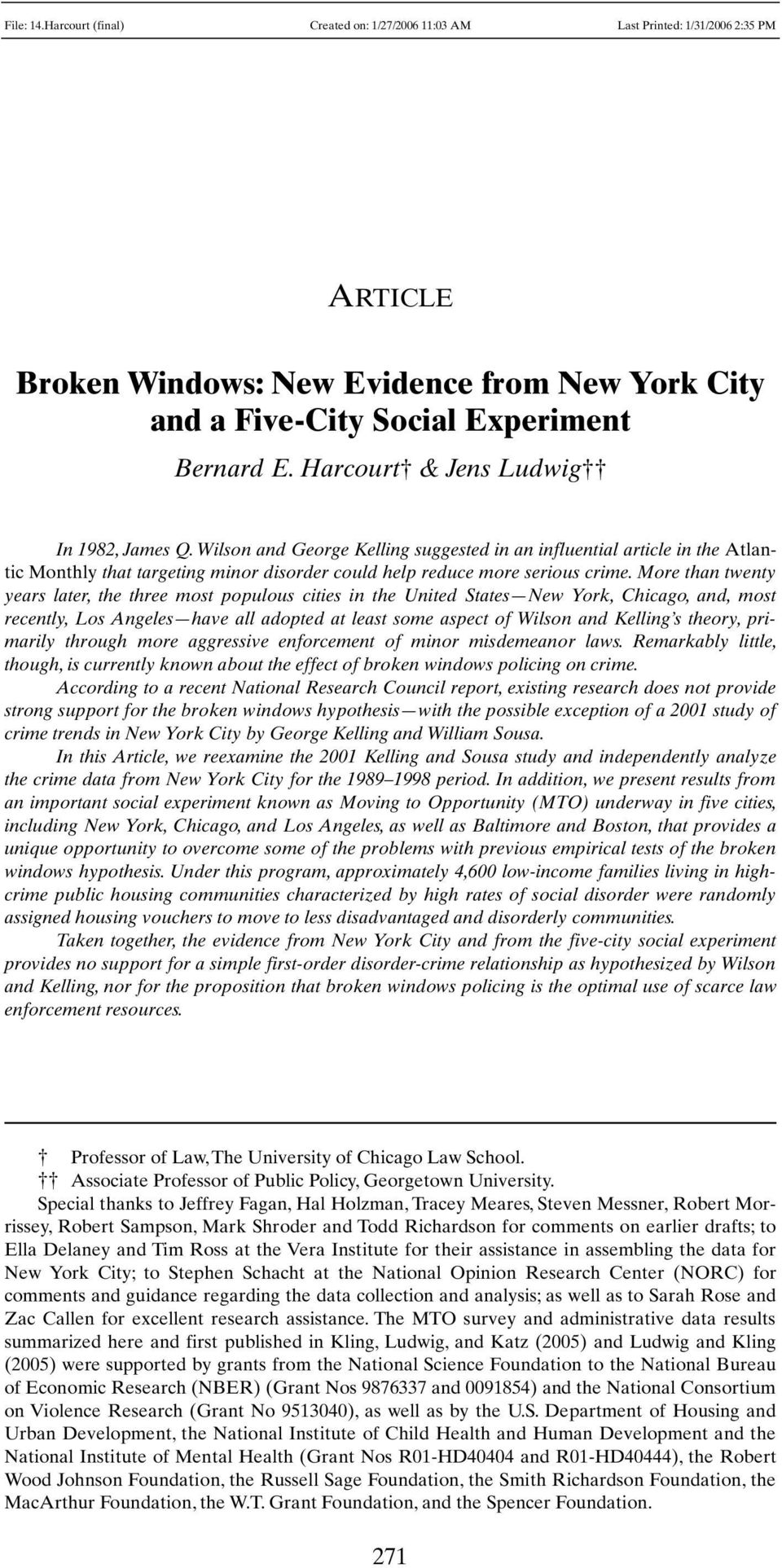 More than twenty years later, the three most populous cities in the United States New York, Chicago, and, most recently, Los Angeles have all adopted at least some aspect of Wilson and Kelling s