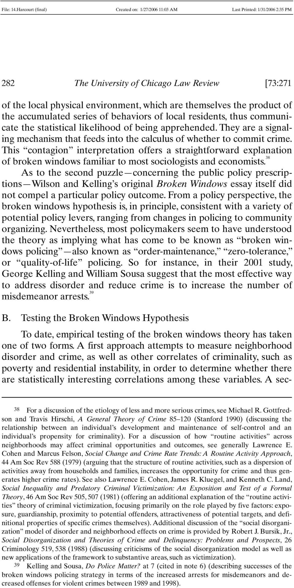 This contagion interpretation offers a straightforward explanation of broken windows familiar to most sociologists and economists.