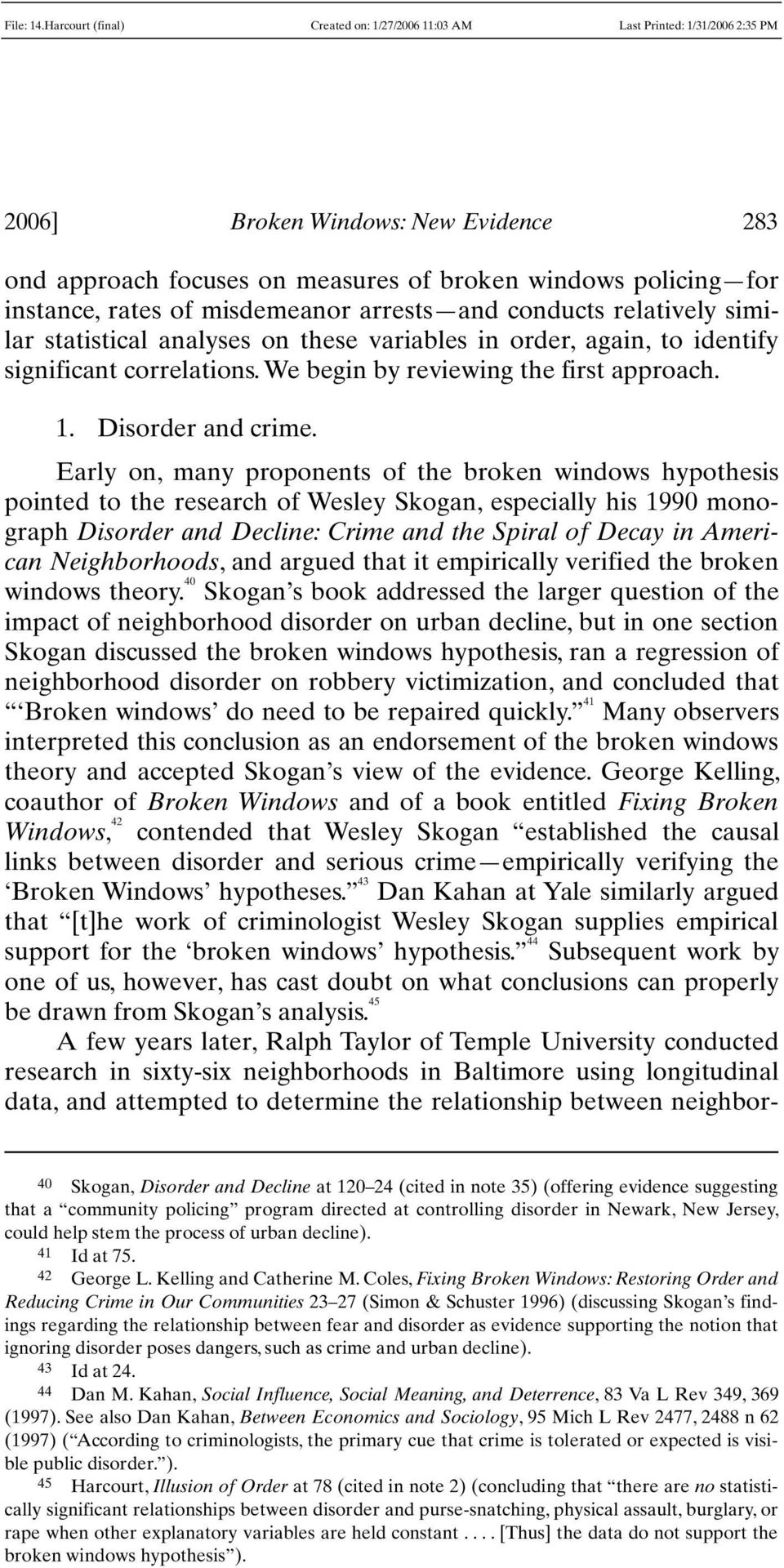 Early on, many proponents of the broken windows hypothesis pointed to the research of Wesley Skogan, especially his 1990 monograph Disorder and Decline: Crime and the Spiral of Decay in American