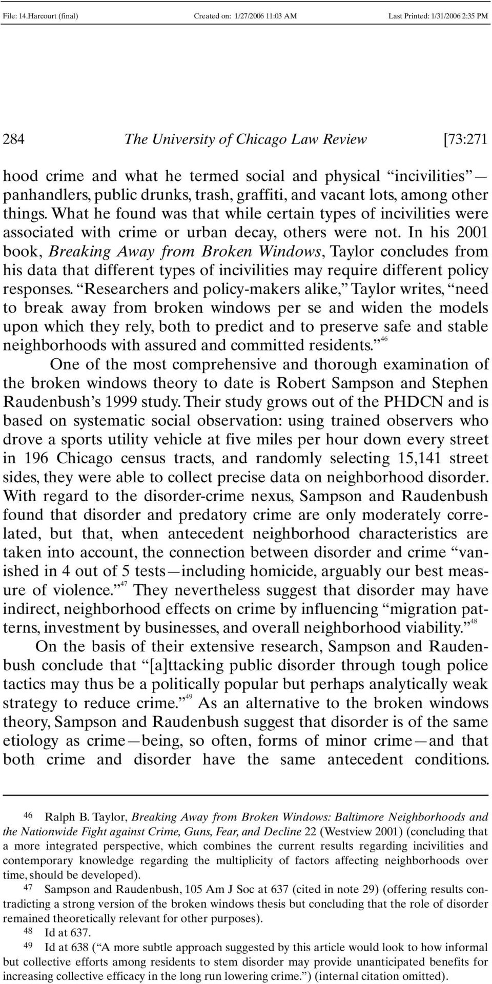 In his 2001 book, Breaking Away from Broken Windows, Taylor concludes from his data that different types of incivilities may require different policy responses.