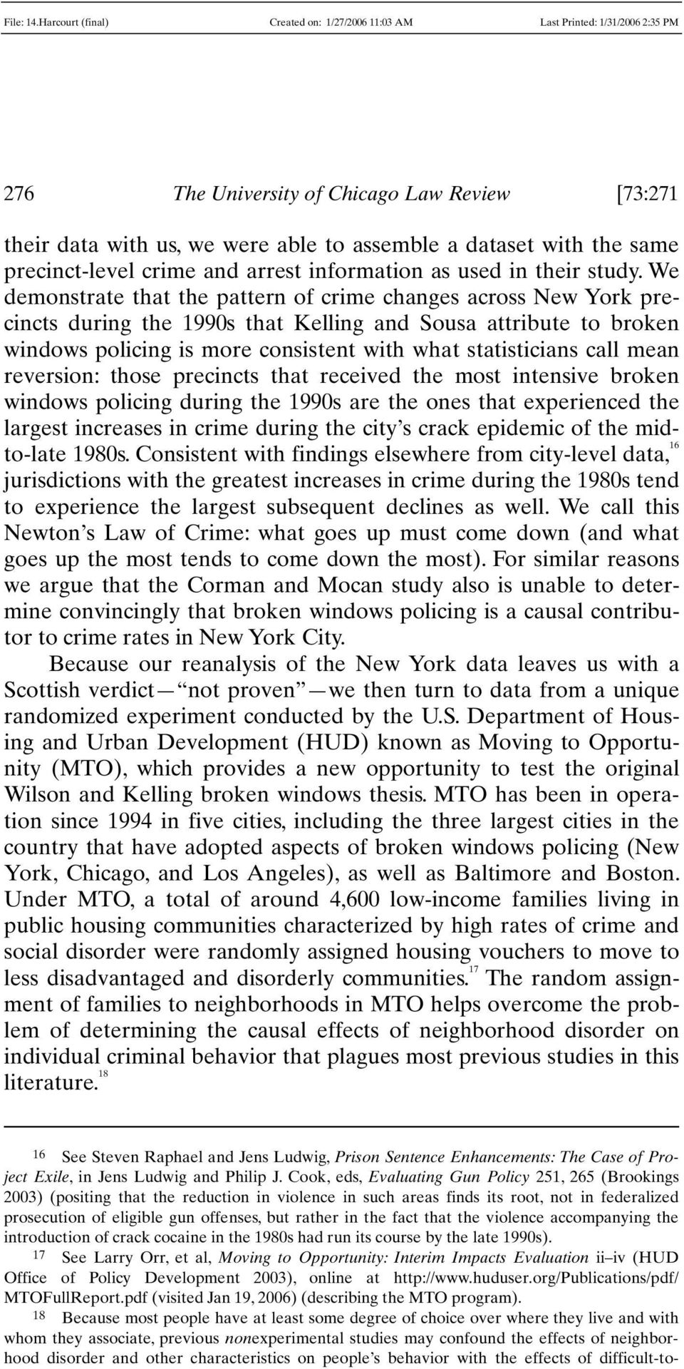 mean reversion: those precincts that received the most intensive broken windows policing during the 1990s are the ones that experienced the largest increases in crime during the city s crack epidemic