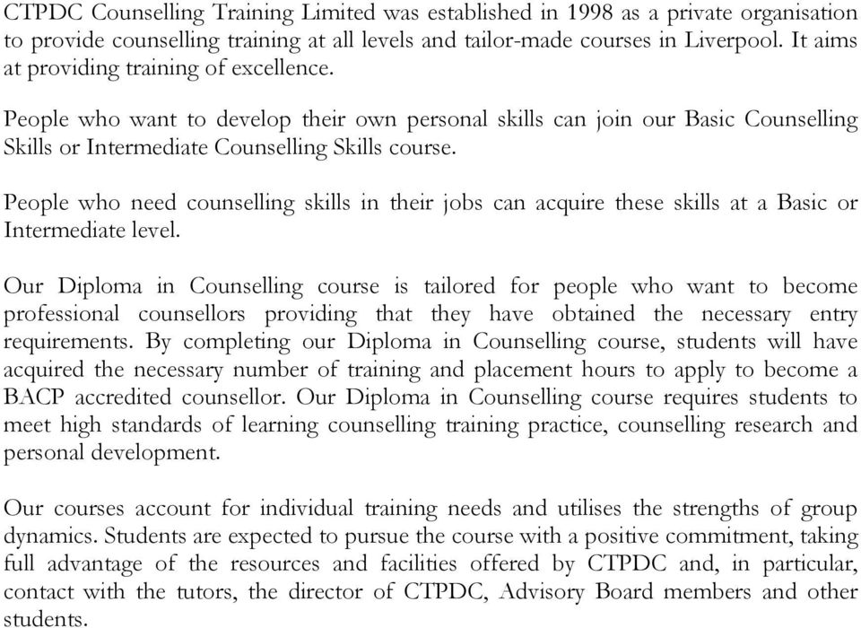 People who need counselling skills in their jobs can acquire these skills at a Basic or Intermediate level.