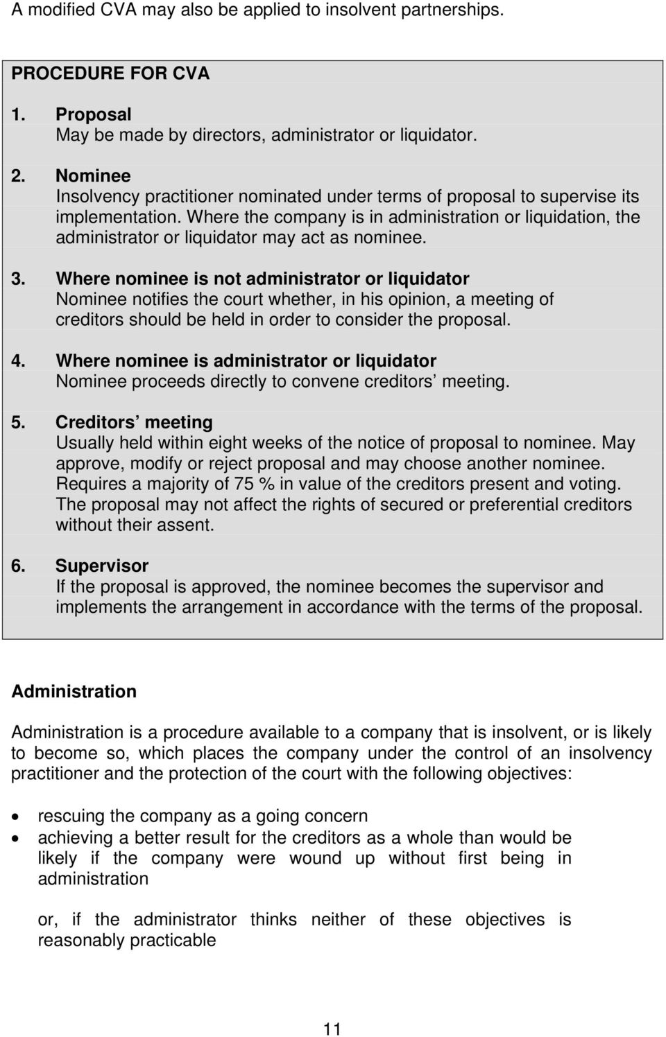 Where the company is in administration or liquidation, the administrator or liquidator may act as nominee. 3.