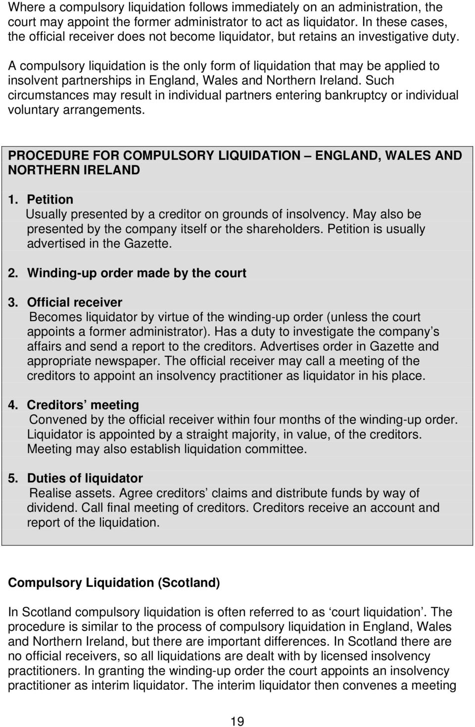 A compulsory liquidation is the only form of liquidation that may be applied to insolvent partnerships in England, Wales and Northern Ireland.