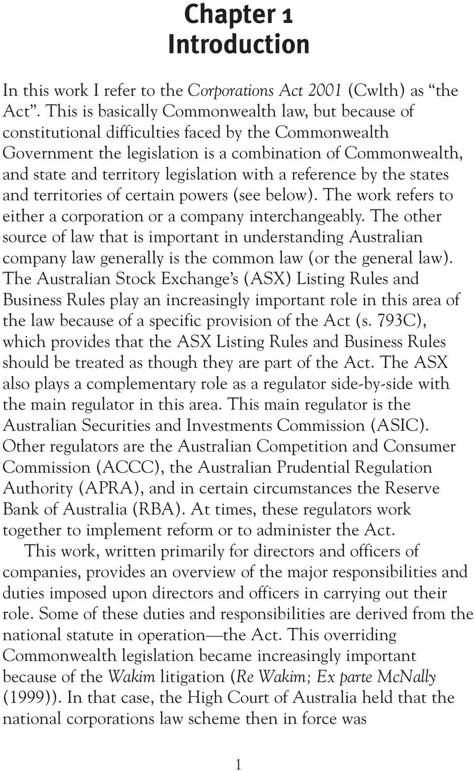 legislation with a reference by the states and territories of certain powers (see below). The work refers to either a corporation or a company interchangeably.