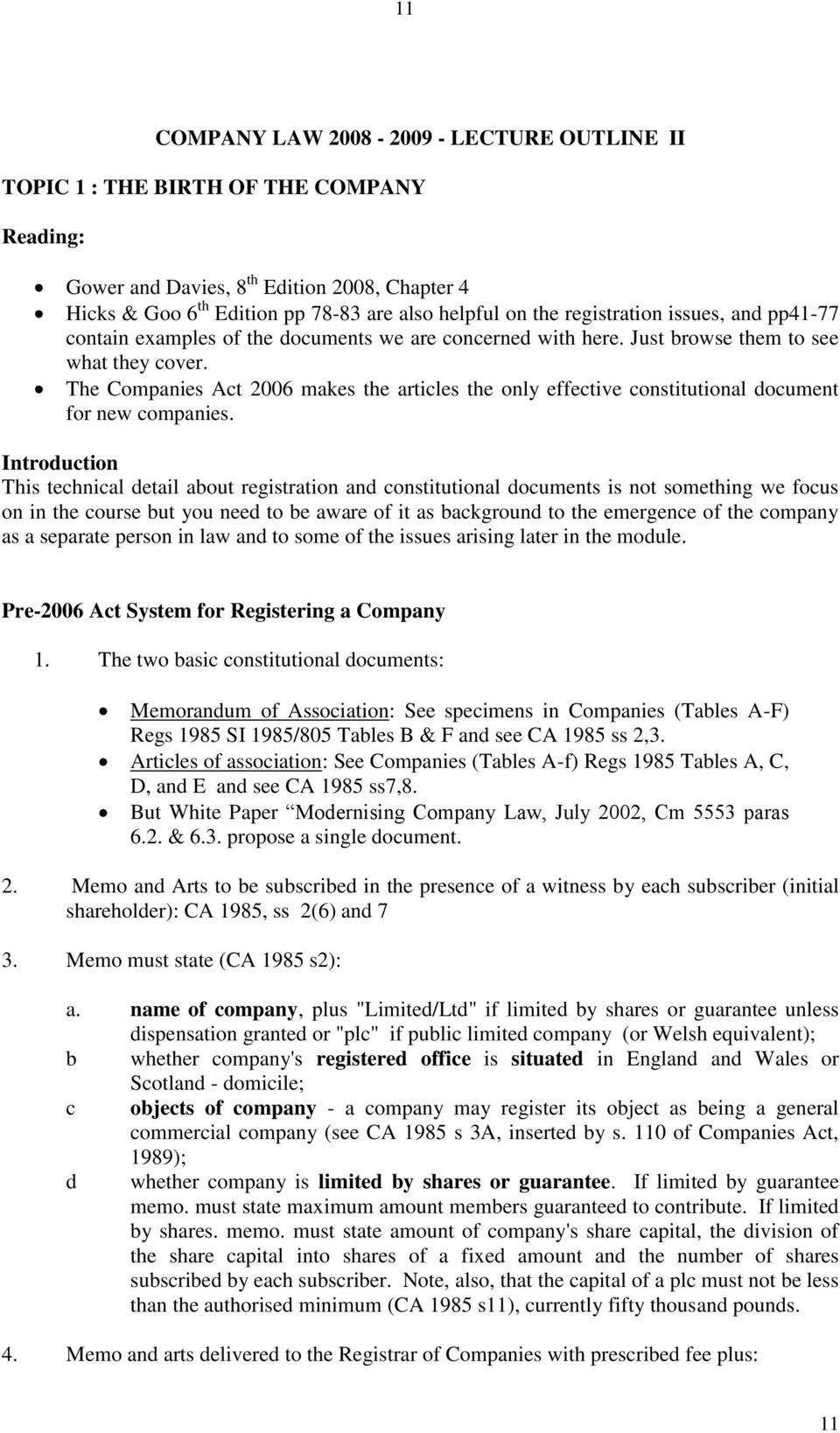 The Companies Act 2006 makes the articles the only effective constitutional document for new companies.