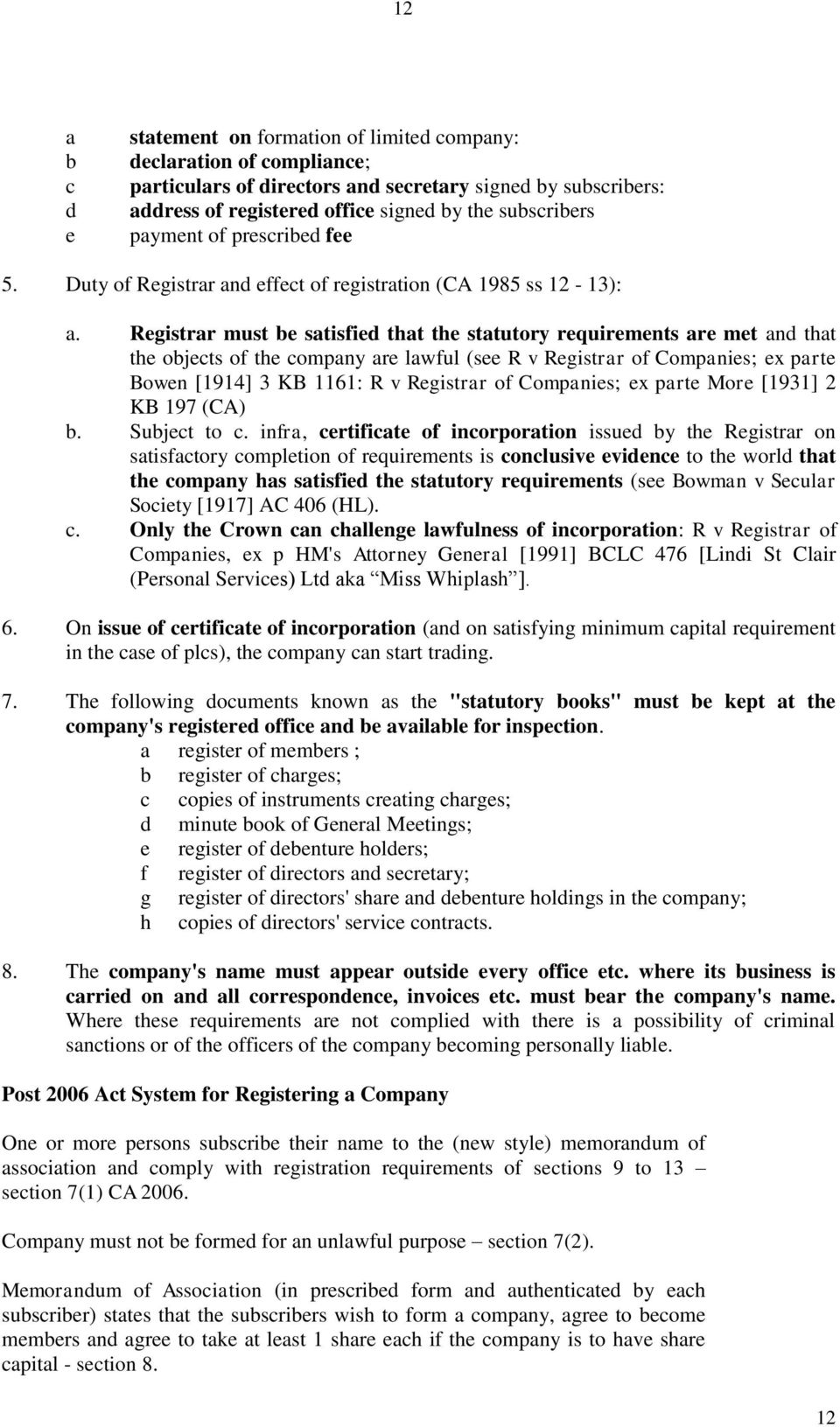 Registrar must be satisfied that the statutory requirements are met and that the objects of the company are lawful (see R v Registrar of Companies; ex parte Bowen [1914] 3 KB 1161: R v Registrar of