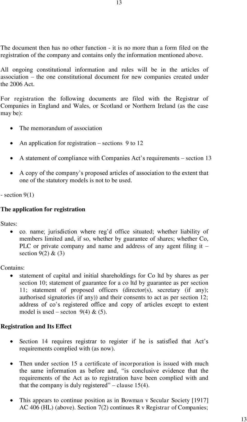 For registration the following documents are filed with the Registrar of Companies in England and Wales, or Scotland or Northern Ireland (as the case may be): - section 9(1) The memorandum of
