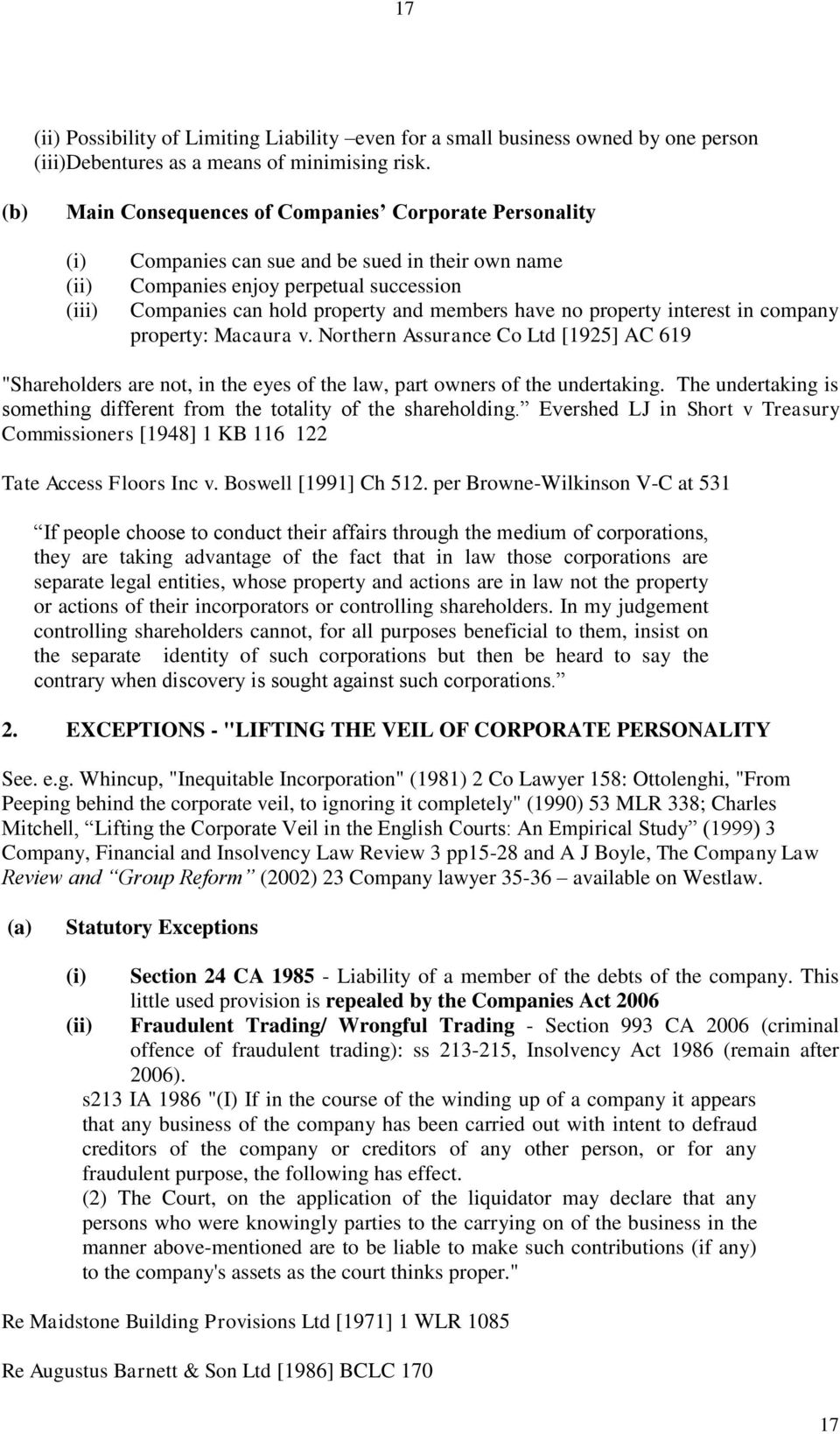 "have no property interest in company property: Macaura v. Northern Assurance Co Ltd [1925] AC 619 ""Shareholders are not, in the eyes of the law, part owners of the undertaking."
