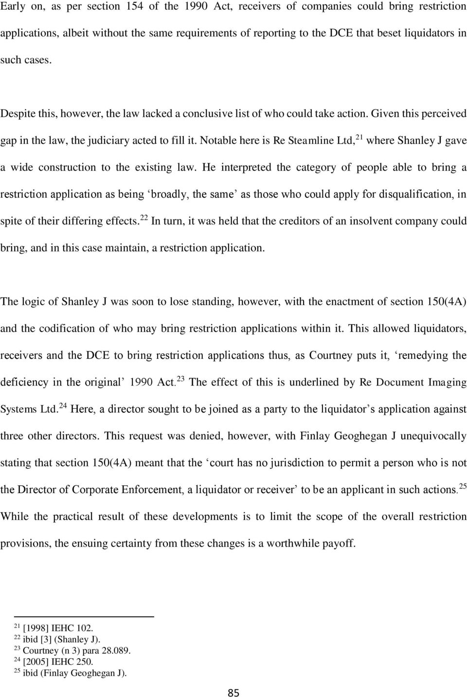 Notable here is Re Steamline Ltd, 21 where Shanley J gave a wide construction to the existing law.