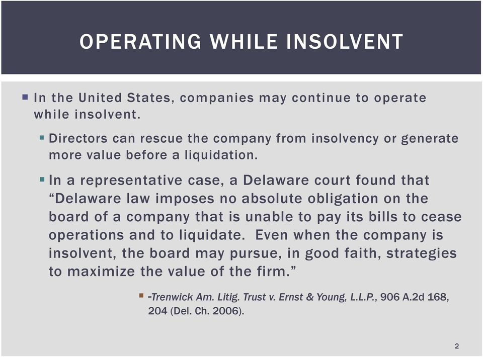 In a representative case, a Delaware court found that Delaware law imposes no absolute obligation on the board of a company that is unable to pay