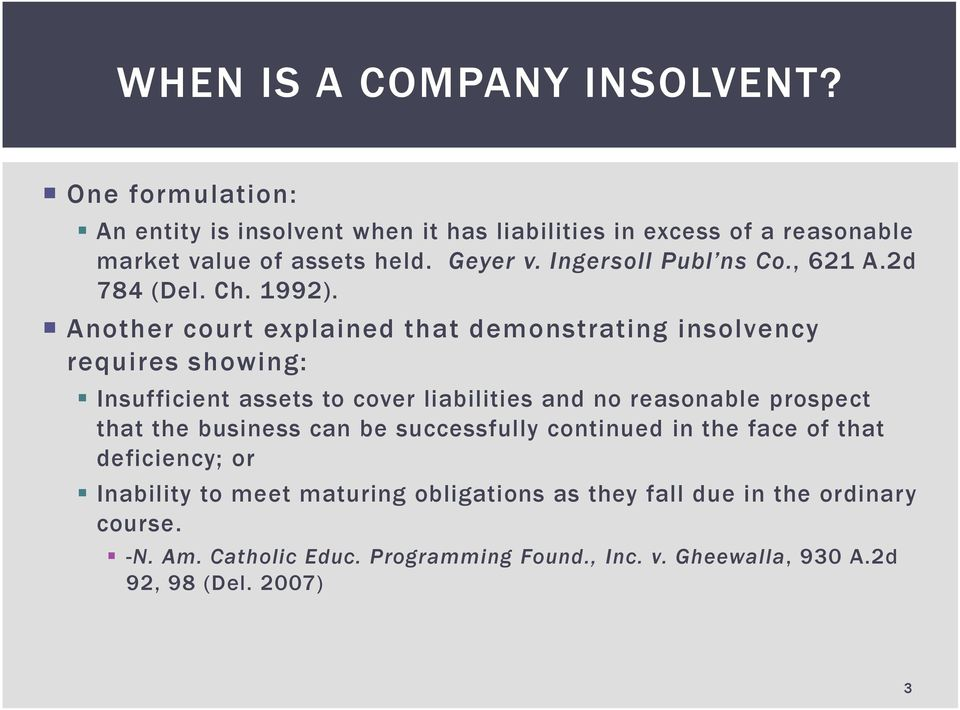 Another court explained that demonstrating insolvency requires showing: Insufficient assets to cover liabilities and no reasonable prospect that the