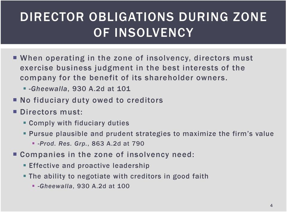 2d at 101 No fiduciary duty owed to creditors Directors must: Comply with fiduciary duties Pursue plausible and prudent strategies to maximize