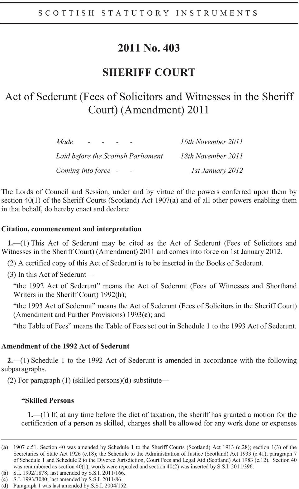 Coming into force - - 1st January 2012 The Lords of Council and Session, under and by virtue of the powers conferred upon them by section 40(1) of the Sheriff Courts (Scotland) Act 1907(a) and of all