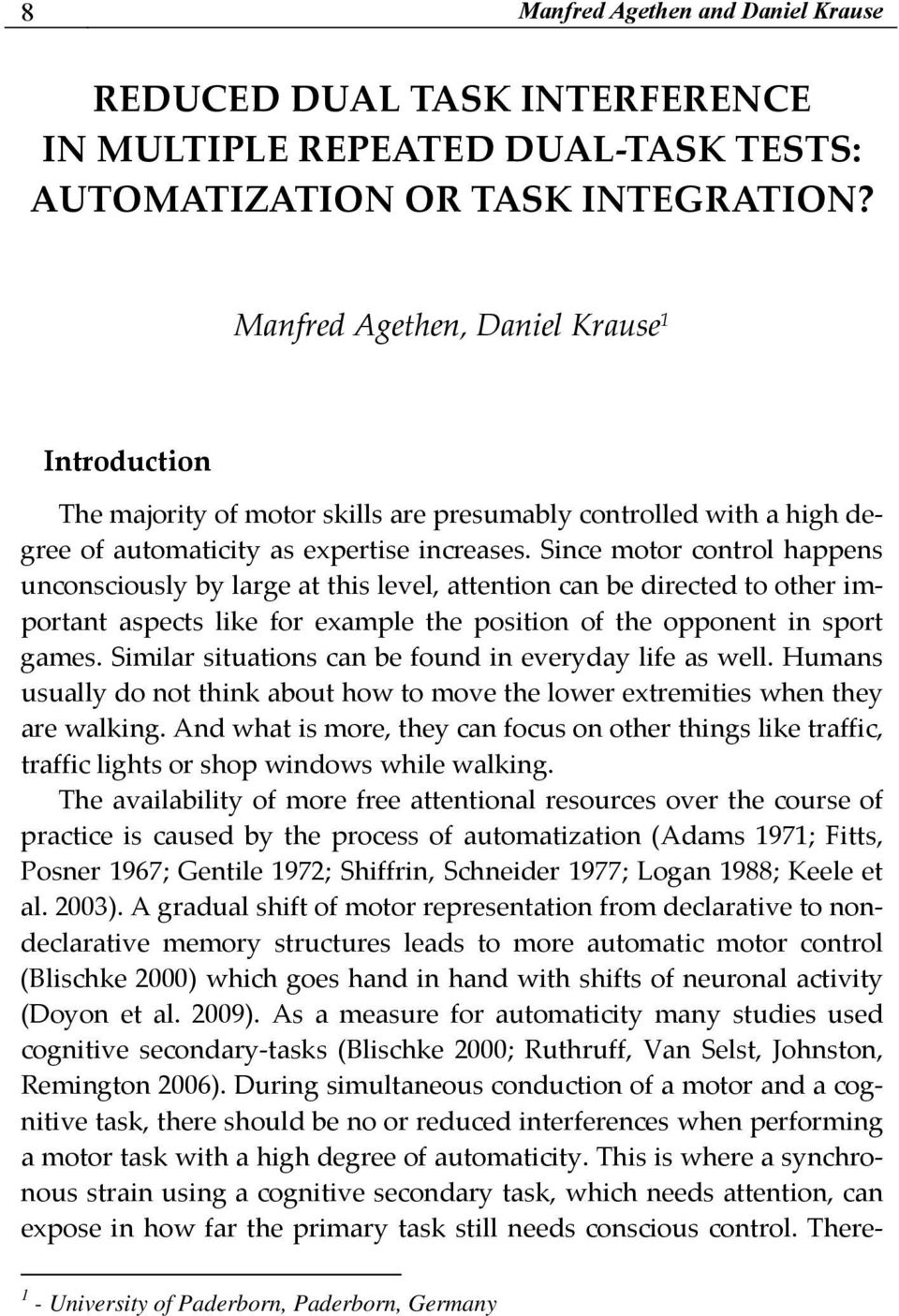 Since motor control happens unconsciously by large at this level, attention can be directed to other important aspects like for example the position of the opponent in sport games.
